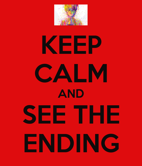 KEEP CALM AND SEE THE ENDING