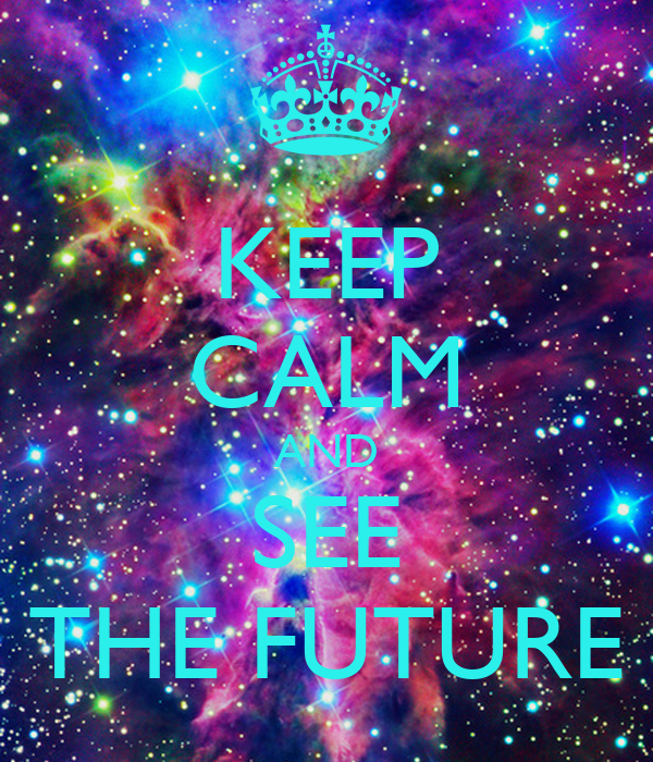 KEEP CALM AND SEE THE FUTURE