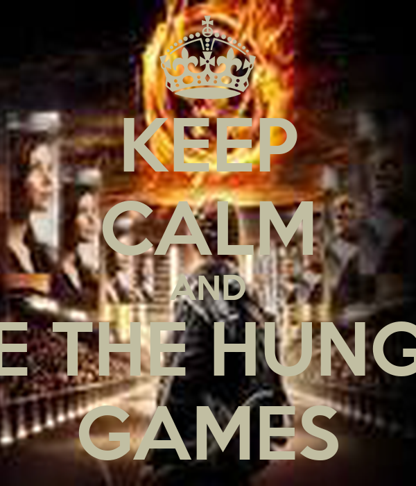 KEEP CALM AND SEE THE HUNGER GAMES