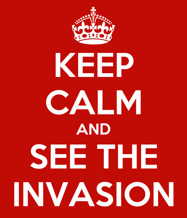 KEEP CALM AND SEE THE INVASION