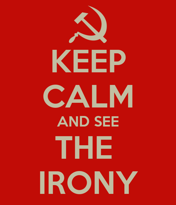 KEEP CALM AND SEE THE  IRONY