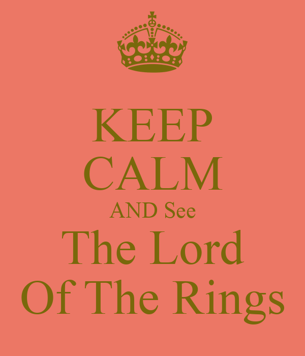 KEEP CALM AND See The Lord Of The Rings