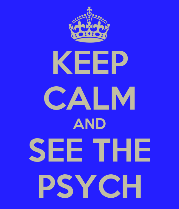 KEEP CALM AND SEE THE PSYCH