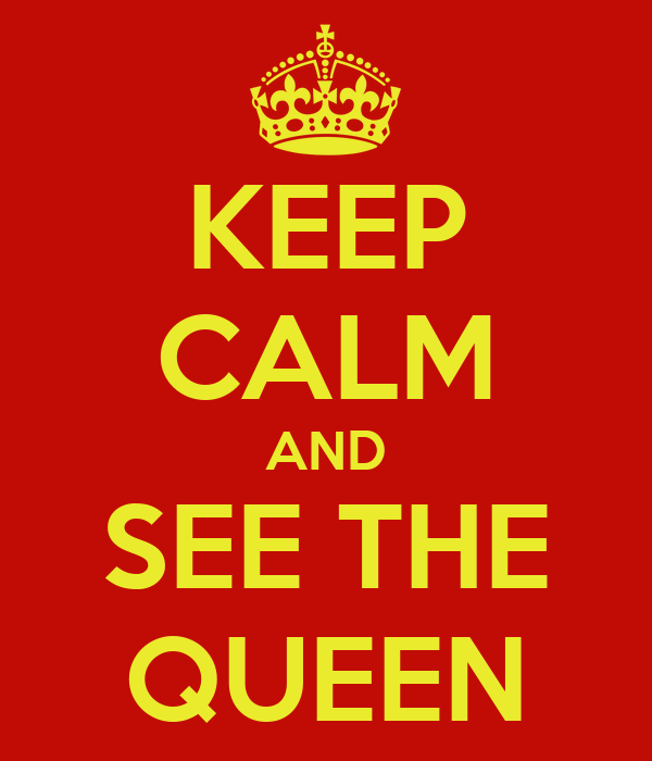 KEEP CALM AND SEE THE QUEEN