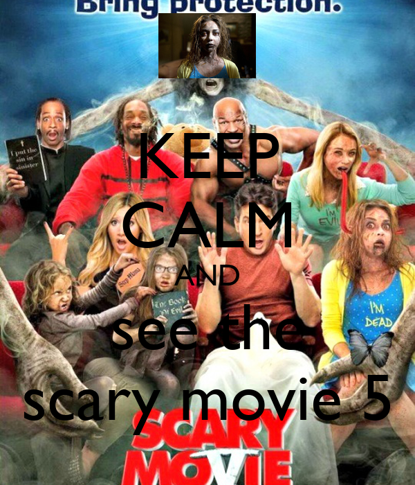 Keep Calm And See The Scary Movie 5 Poster Josealexandrebrancomorais Keep Calm O Matic