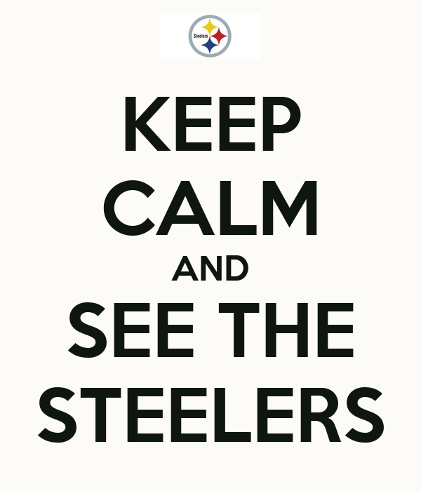KEEP CALM AND SEE THE STEELERS