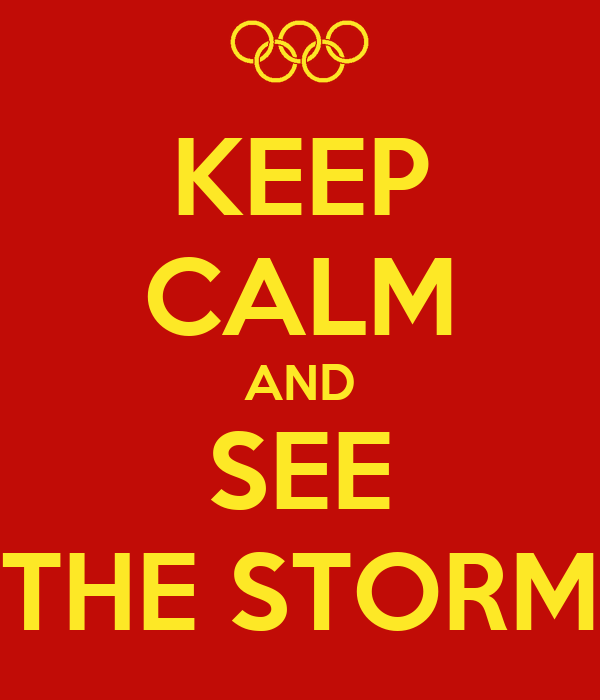 KEEP CALM AND SEE THE STORM