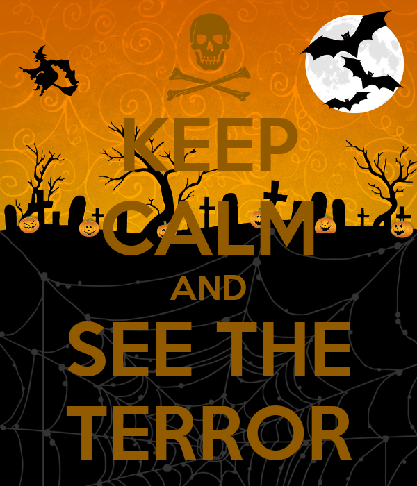 KEEP CALM AND SEE THE TERROR