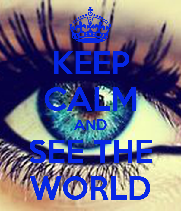 KEEP CALM AND SEE THE WORLD