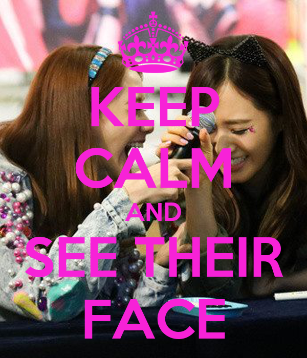 KEEP CALM AND SEE THEIR FACE