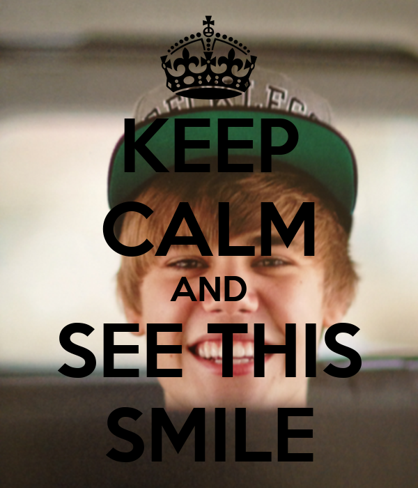 KEEP CALM AND SEE THIS SMILE