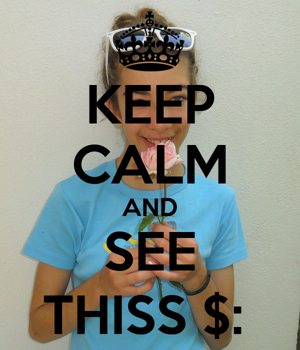 KEEP CALM AND SEE THISS $: