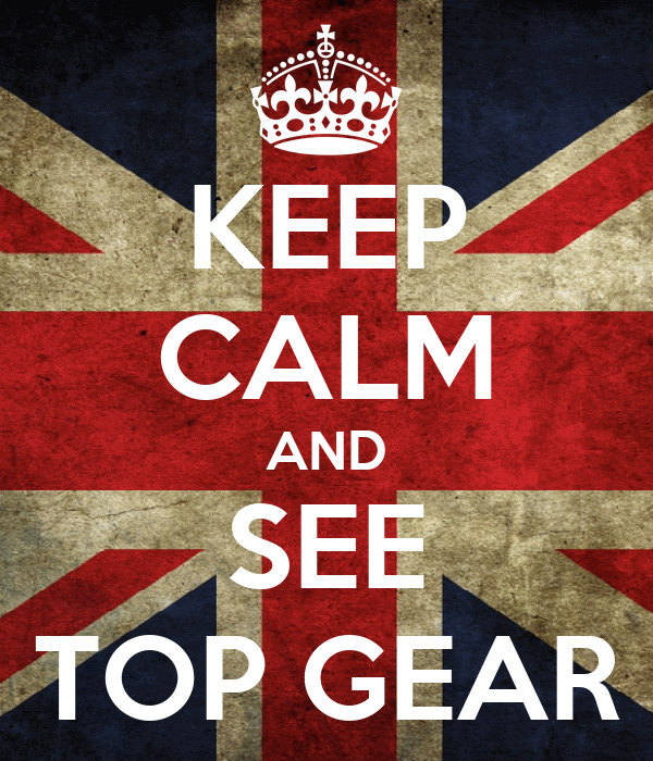 KEEP CALM AND SEE TOP GEAR