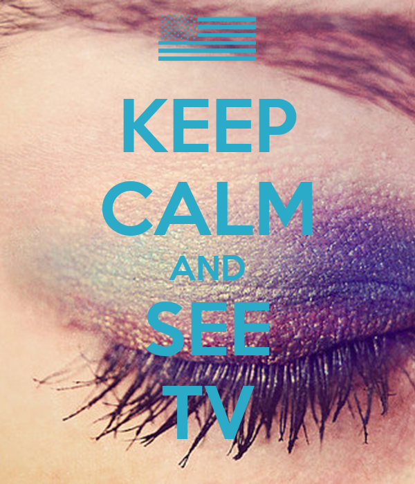 KEEP CALM AND SEE TV