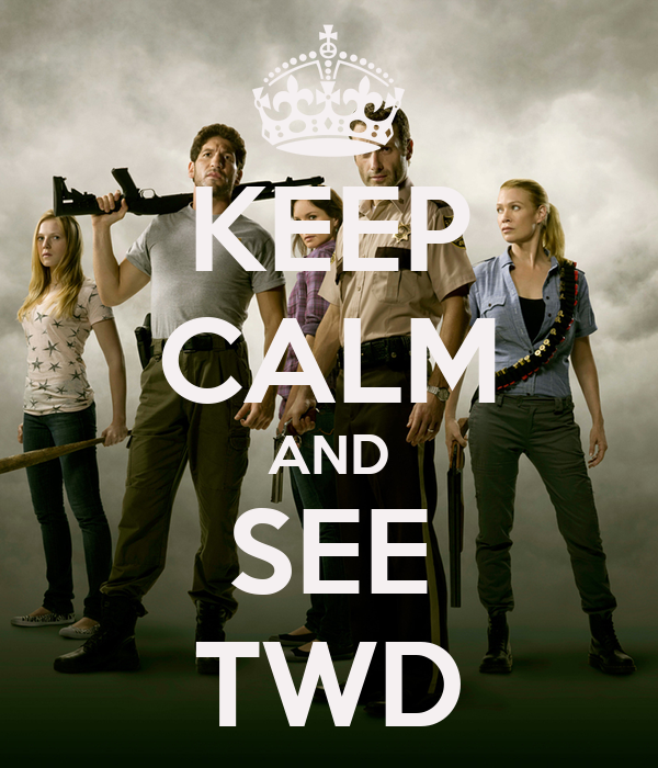 KEEP CALM AND SEE TWD