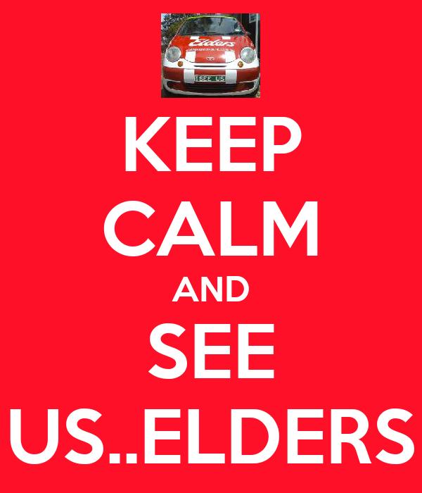 KEEP CALM AND SEE US..ELDERS