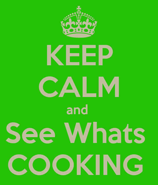 KEEP CALM and  See Whats  COOKING