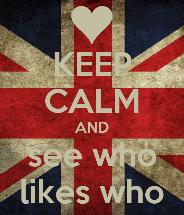 KEEP CALM AND see who likes who