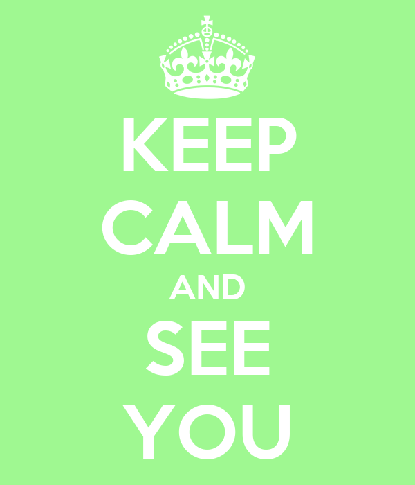 KEEP CALM AND SEE YOU