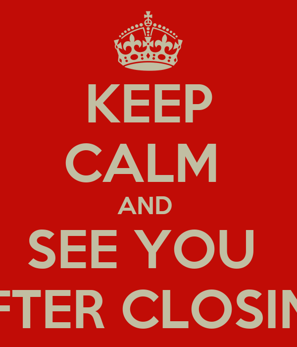 KEEP CALM  AND  SEE YOU  AFTER CLOSING
