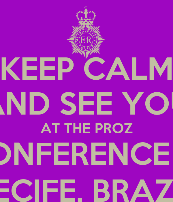 KEEP CALM AND SEE YOU AT THE PROZ CONFERENCE IN RECIFE, BRAZIL