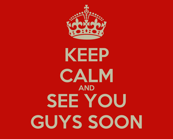KEEP CALM AND SEE YOU GUYS SOON Poster | ExplosiveTamale | Keep Calm-o-Matic