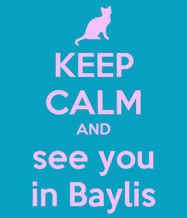 KEEP CALM AND see you in Baylis