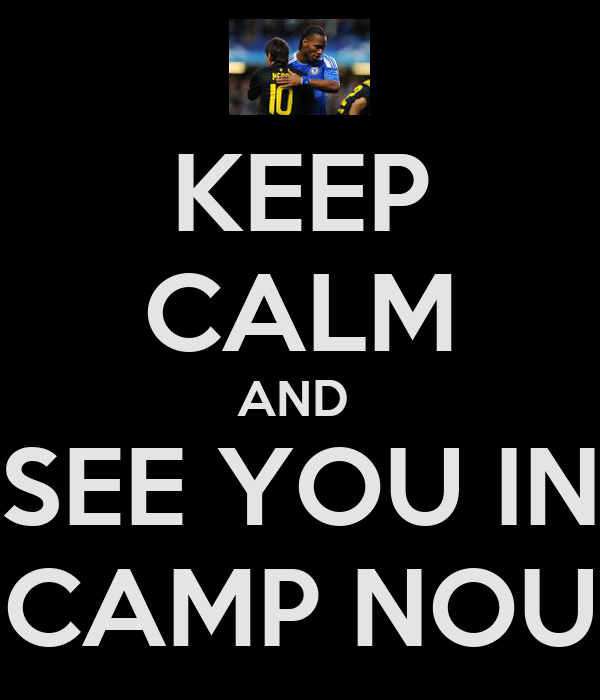 KEEP CALM AND  SEE YOU IN CAMP NOU