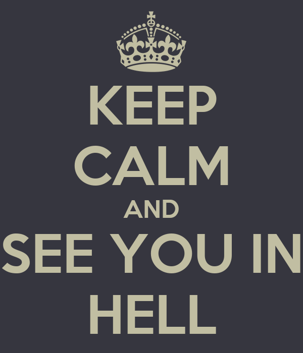 KEEP CALM AND SEE YOU IN HELL