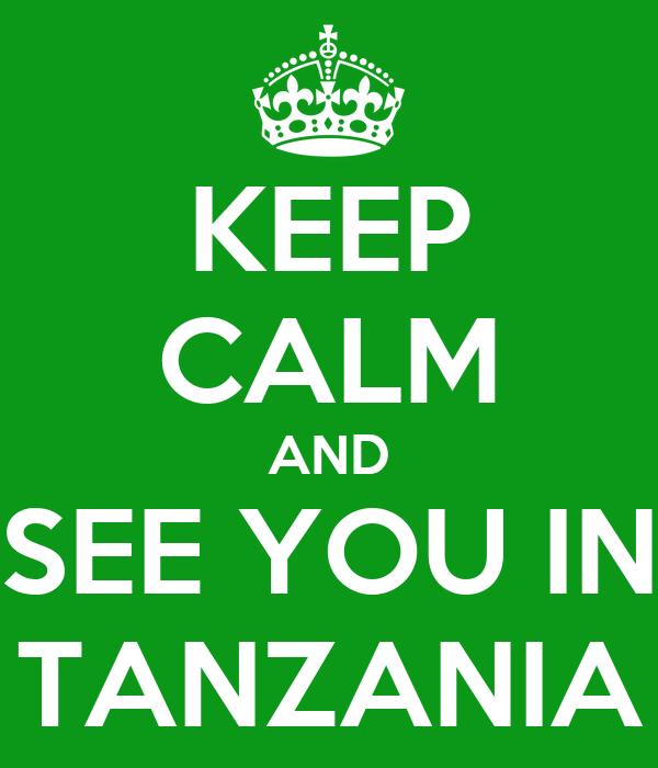 KEEP CALM AND SEE YOU IN TANZANIA