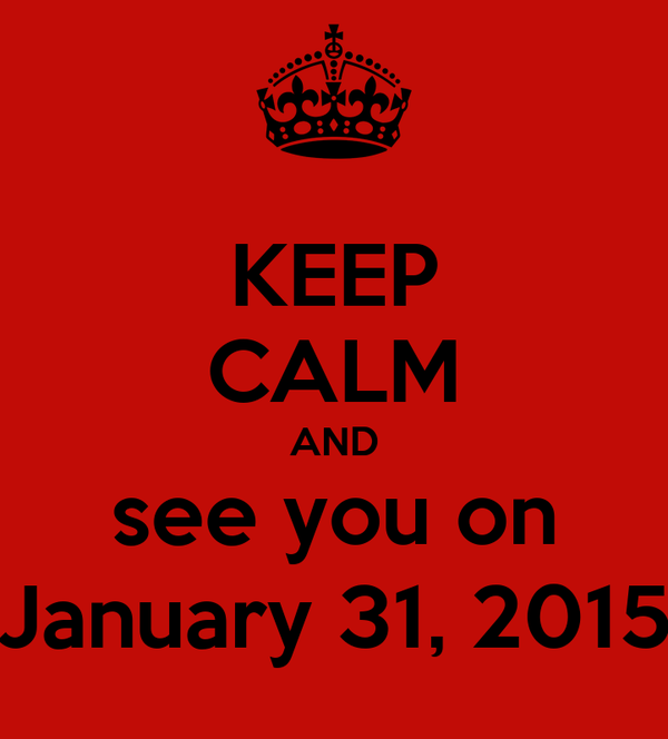 KEEP CALM AND see you on January 31, 2015