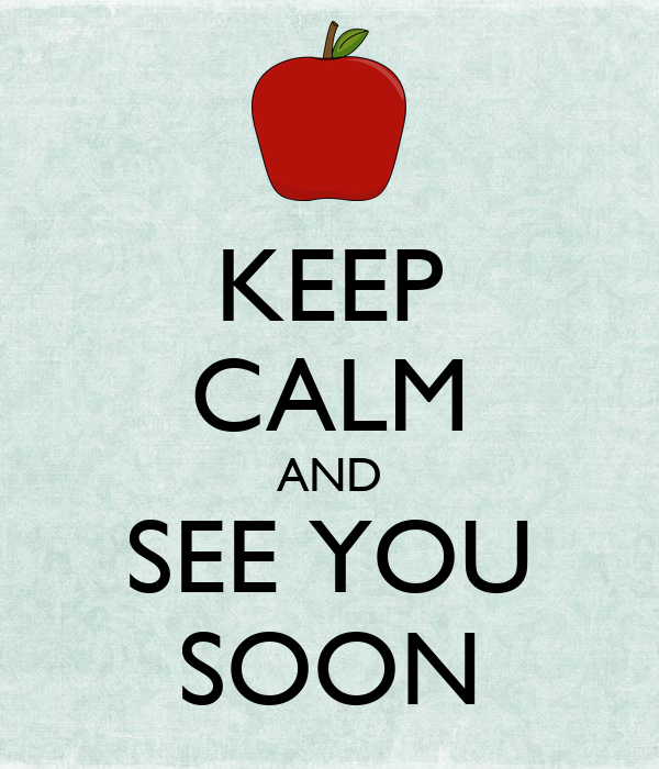 KEEP CALM AND SEE YOU SOON