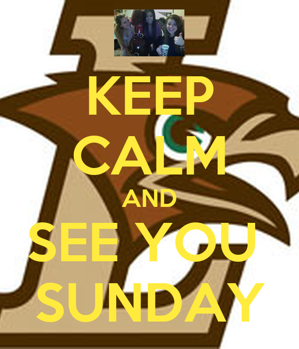 KEEP CALM AND SEE YOU  SUNDAY