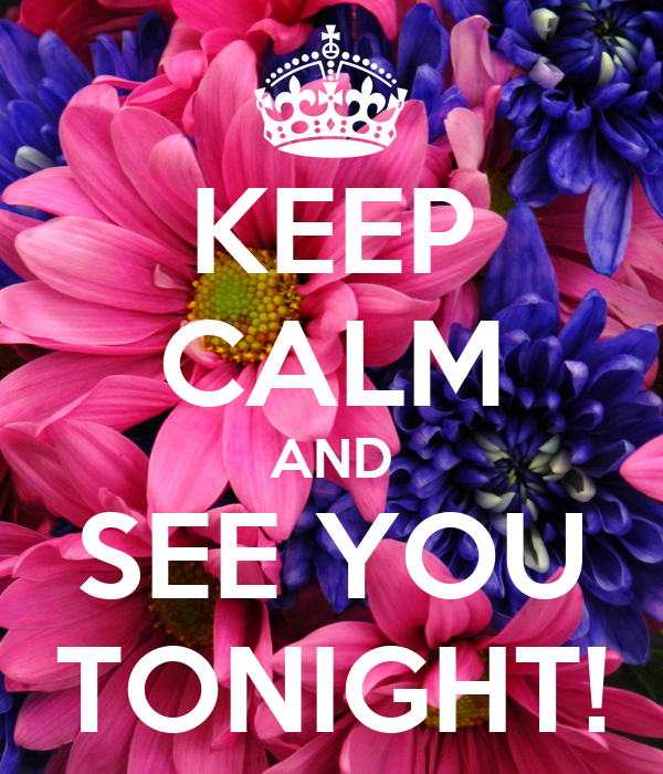 KEEP CALM AND SEE YOU TONIGHT!
