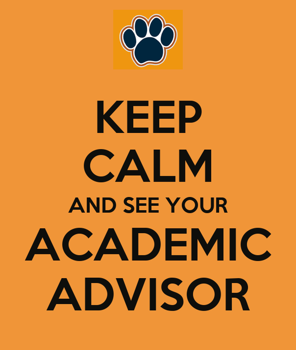 KEEP CALM AND SEE YOUR ACADEMIC ADVISOR