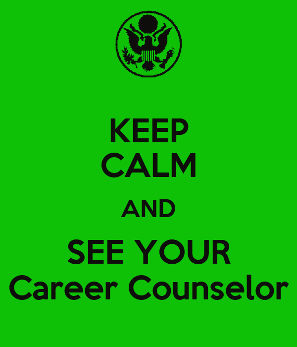 KEEP CALM AND SEE YOUR Career Counselor