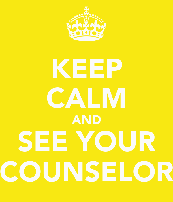 KEEP CALM AND SEE YOUR COUNSELOR
