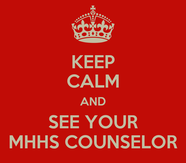 KEEP CALM AND SEE YOUR MHHS COUNSELOR