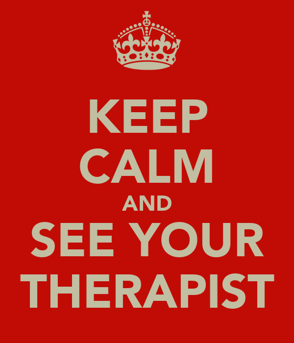 KEEP CALM AND SEE YOUR THERAPIST