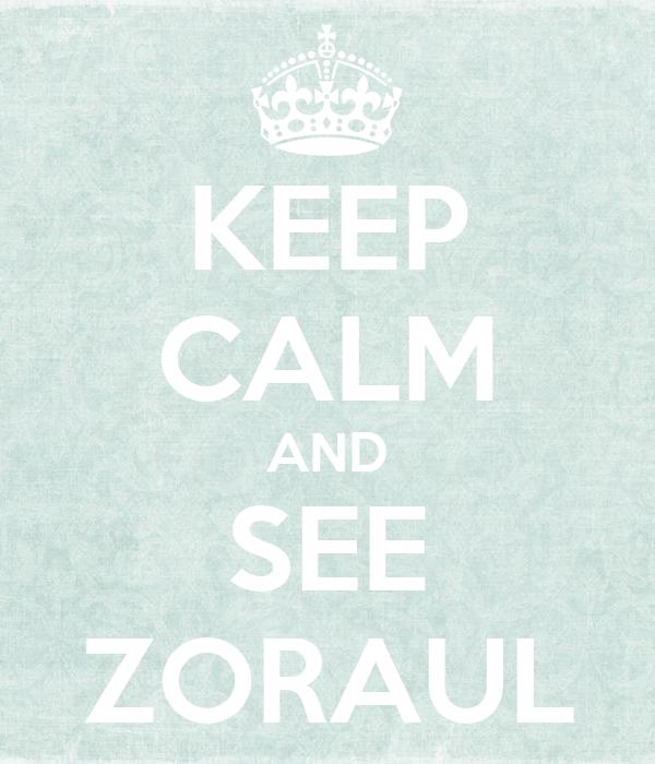 KEEP CALM AND SEE ZORAUL