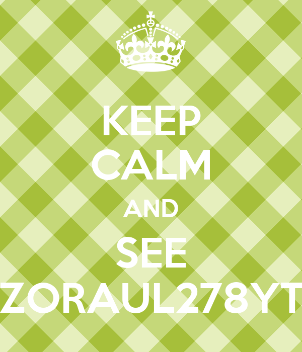 KEEP CALM AND SEE ZORAUL278YT