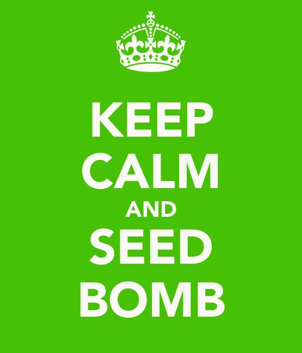 KEEP CALM AND SEED BOMB