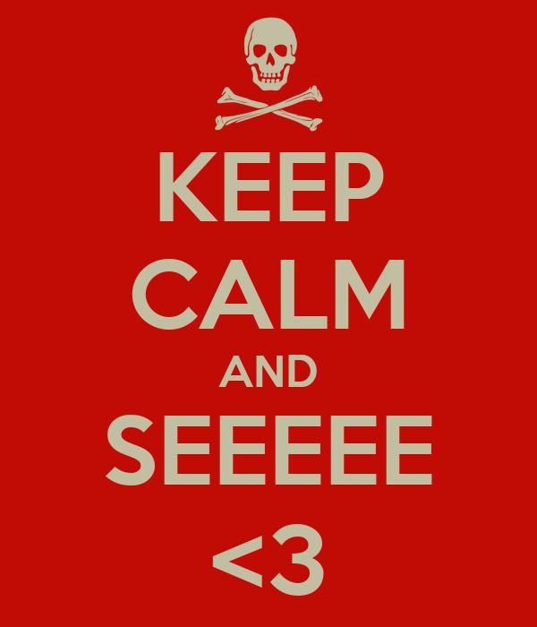 KEEP CALM AND SEEEEE <3