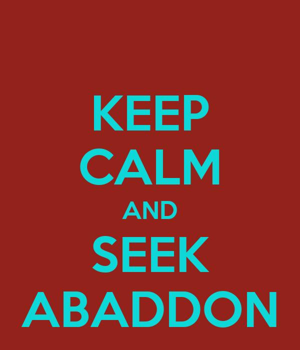 KEEP CALM AND SEEK ABADDON