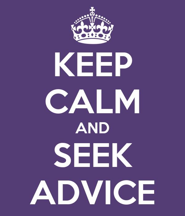 KEEP CALM AND SEEK ADVICE