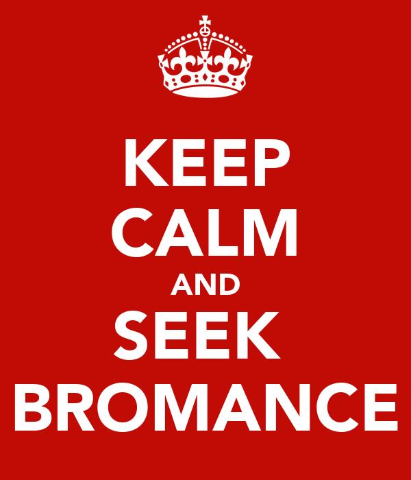 KEEP CALM AND SEEK  BROMANCE