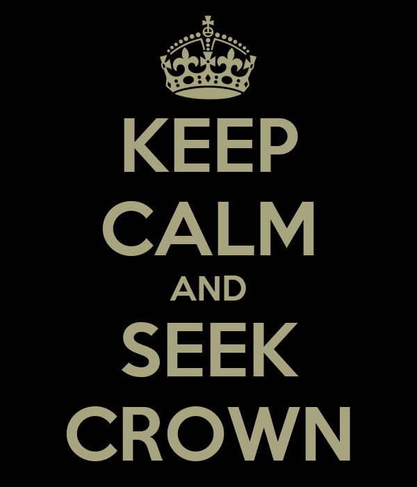 KEEP CALM AND SEEK CROWN
