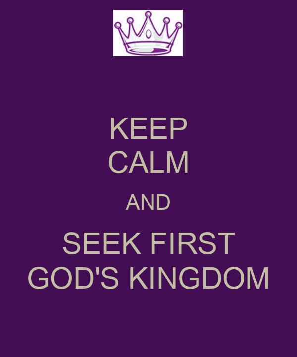 KEEP CALM AND SEEK FIRST GOD'S KINGDOM