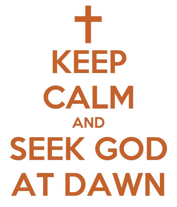 KEEP CALM AND SEEK GOD AT DAWN