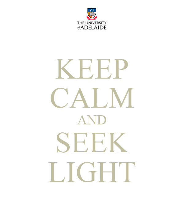 KEEP CALM AND SEEK LIGHT